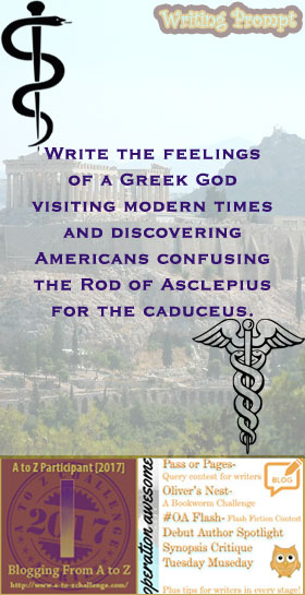#AtoZchallenge 2017 Operation Awesome Ideas to Spark Your Next Story #WritingPrompt Write the feelings of a Greek God visiting modern times and discovering Americans confusing the Rod of Asclepius for the caduceus.