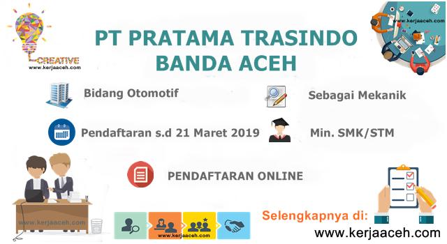 Lowongan Kerja Aceh Terbaru 2019 SMK dan STM di Banda Aceh PT Pratama Trasindo (TATA Motor)
