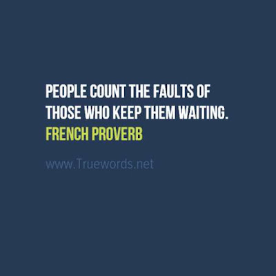 People count the faults of those who keep them waiting.