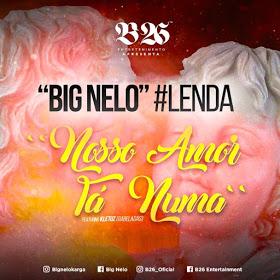 Big Nelo ft Kletuz - Nosso Amor Tá Numa (Afro Pop)