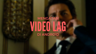 Tutorial Gampang Mengatasi Video Lag di Android 5