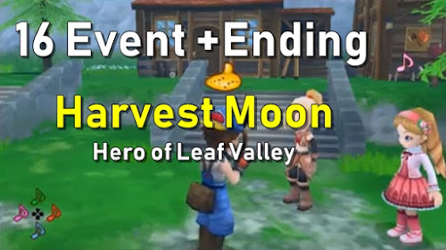 16 Event + Ending Harvest Moon Hero of Leaf Valley