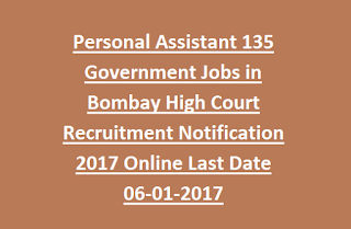Personal Assistant 135 Government Jobs in Bombay High Court Recruitment Notification 2017 Online Last Date 06-01-2017