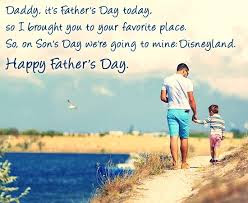 Happy Father's day wishes for father: daddy , it's father day today