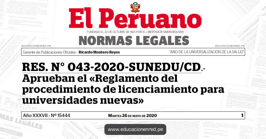 RES. N° 043-2020-SUNEDU/CD.- Aprueban el «Reglamento del procedimiento de licenciamiento para universidades nuevas»