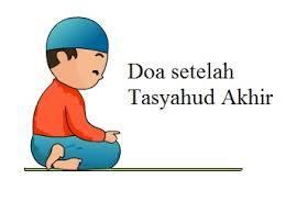 Doa setelah Tasyahud Akhir sebelum Salam Lengkap Tulisan Arab, Latin dan Terjemahannya
