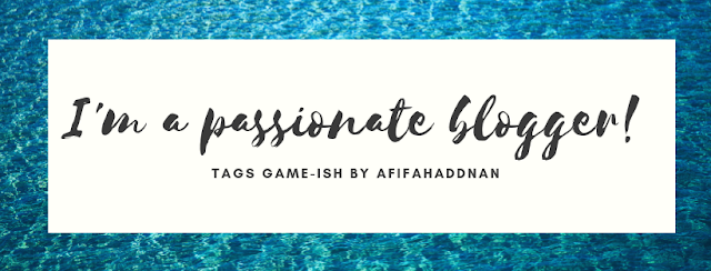 "Tags a game-ish by Afifah Addnan "" I'm a passionate blogger """