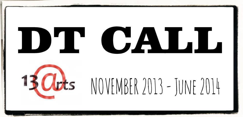 13arts: DT CALL!!! November 2013- June 2014