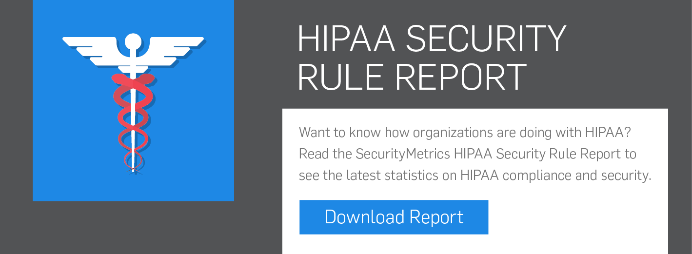 Read the SecurityMetrics HIPAA Security Rule Report