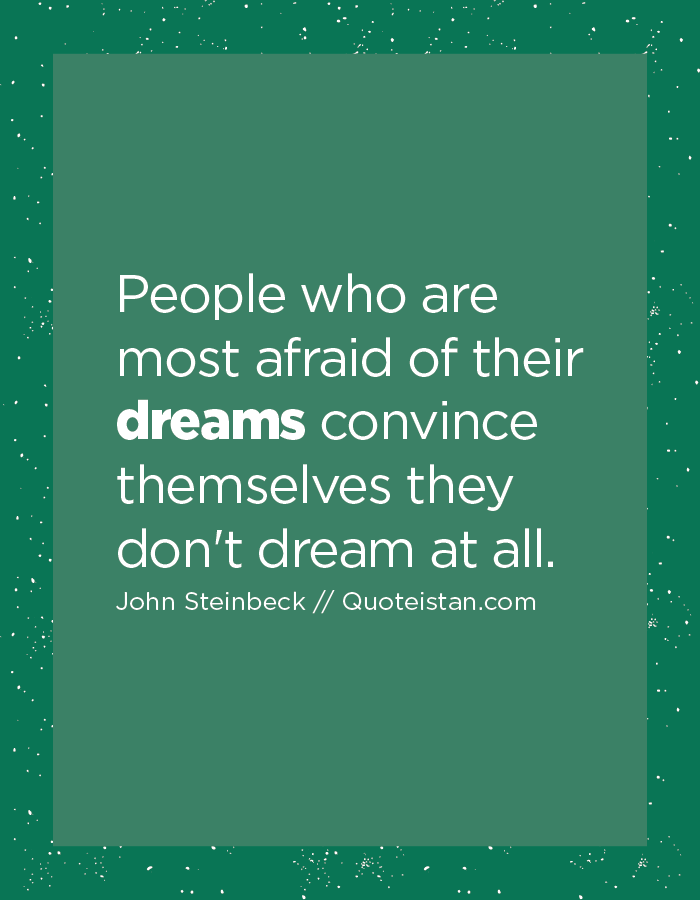 People who are most afraid of their dreams convince themselves they don't dream at all.