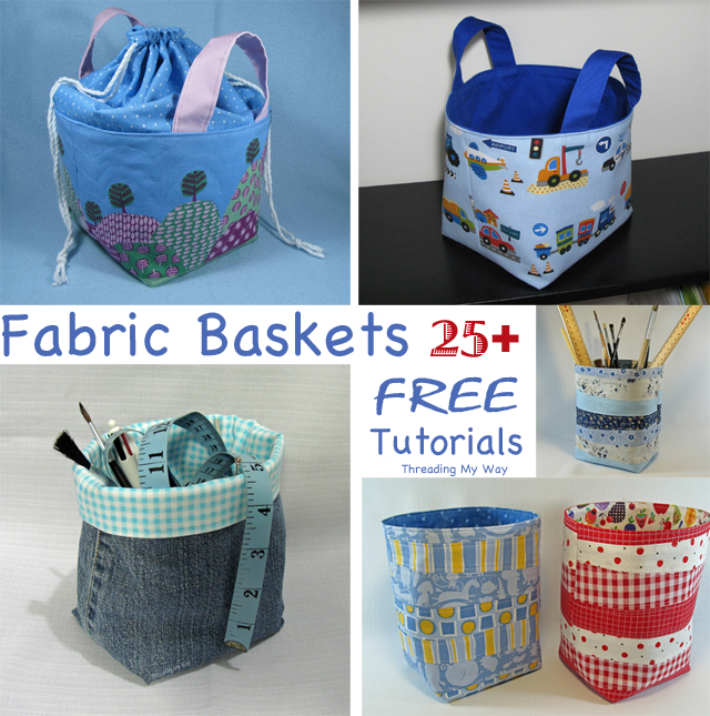 25+ fabric baskets. Free tutorials and patterns. Storage solutions ~ Threading My Way.