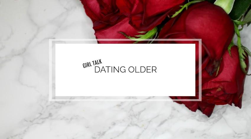 GIRL TALK | DATING OLDER