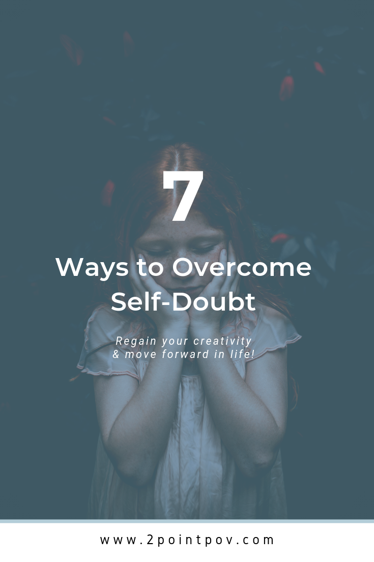 7 Ways to Overcome Self-Doubt (So you can regain your creativity and move forward in life!)