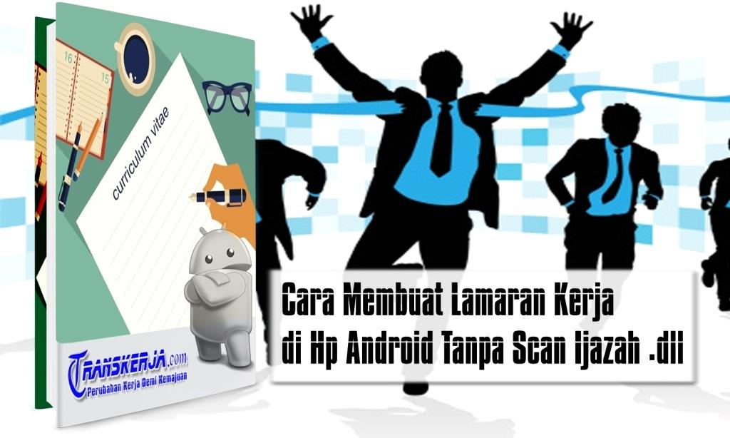 Cara Membuat Lamaran Kerja di Hp Android Tanpa Scan Ijazah .dll