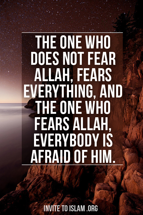 Allah Quotes: The one who does not fear Allah, fears everything