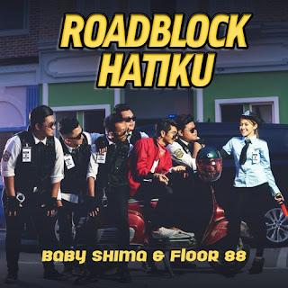 Lirik Lagu Floor 88, Baby Shima - Roadblock Hatiku
