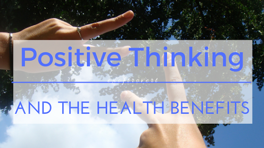 Positive Thinking and the Health Benefits