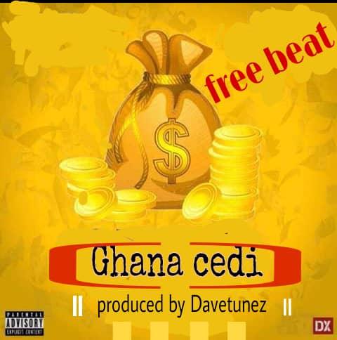 [FREEBEATS] : DAVETUNEZ - GHANA CEDI - (PROD. BY DAVETUNEZS)