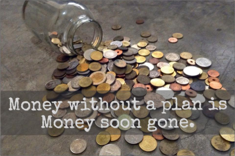 Money without a plan is money soon gone.