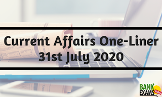 Current Affairs One-Liner: 31st July 2020