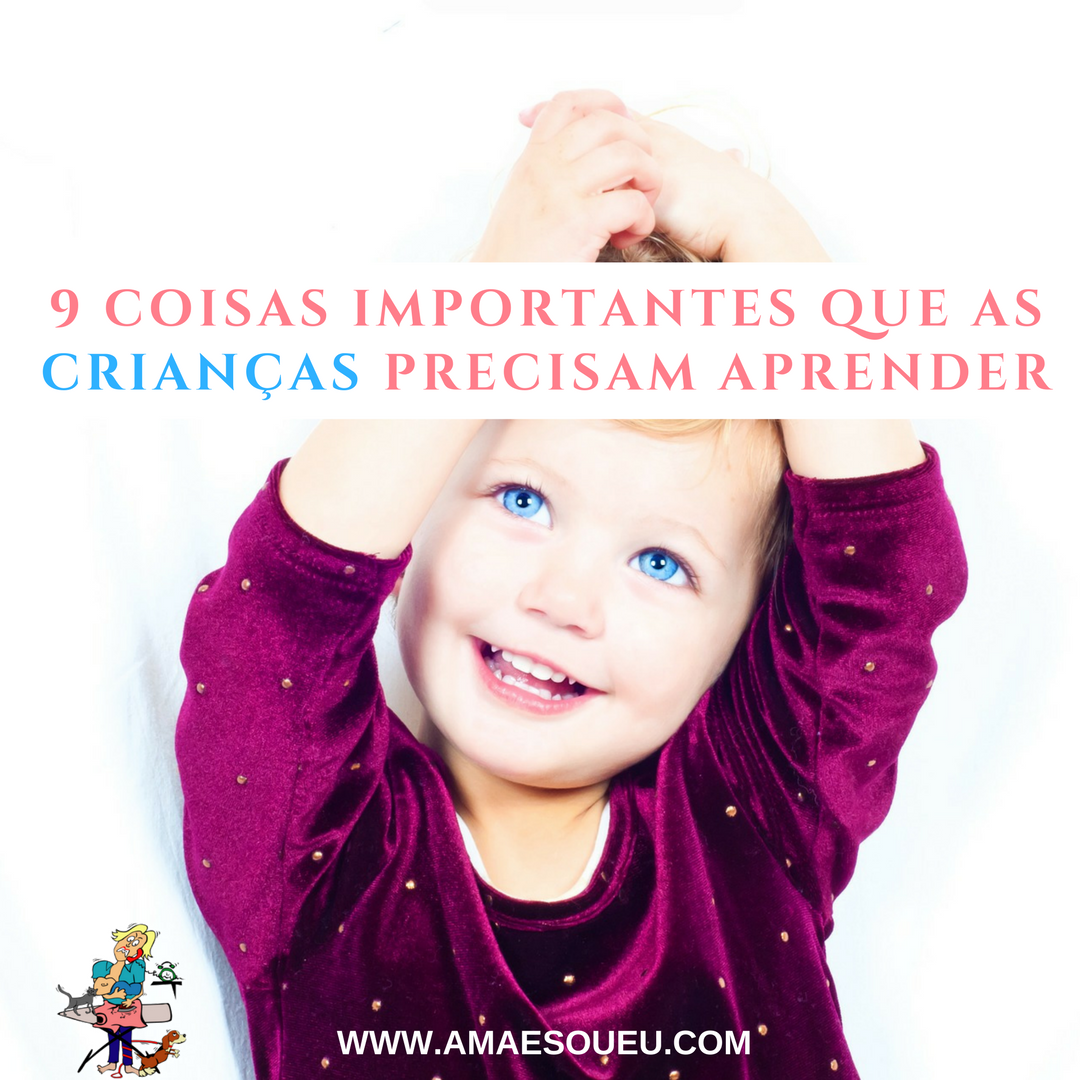 9 coisas importantes que as crianças precisam aprender - www.amaesoueu.com - #mãe #Materniade #crianças #educação