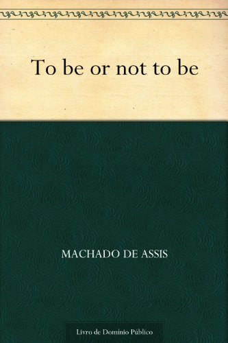 To be or not to be - Machado de Assis