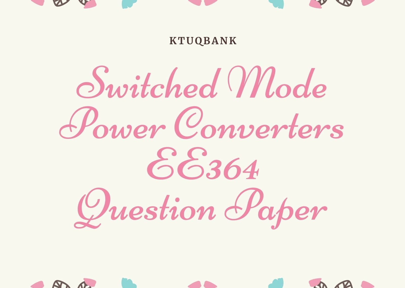 Switched Mode Power Converters | EE364 | Question Papers (2015 batch)