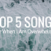 Top 5 Songs for When I Am Overwhelmed