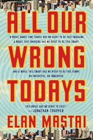 https://www.goodreads.com/book/show/27405006-all-our-wrong-todays?ac=1&from_search=true
