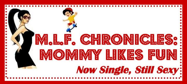 M.L.F. Chronicles: Mommy Likes Fun