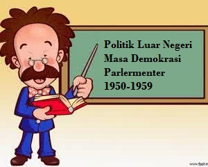 Politik Luar Negeri Indonesia Masa Demokrasi Parlermenter 1950-1959