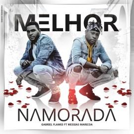 Gabriel Flames – Melhor Namorada (feat. Messias Maricoa)