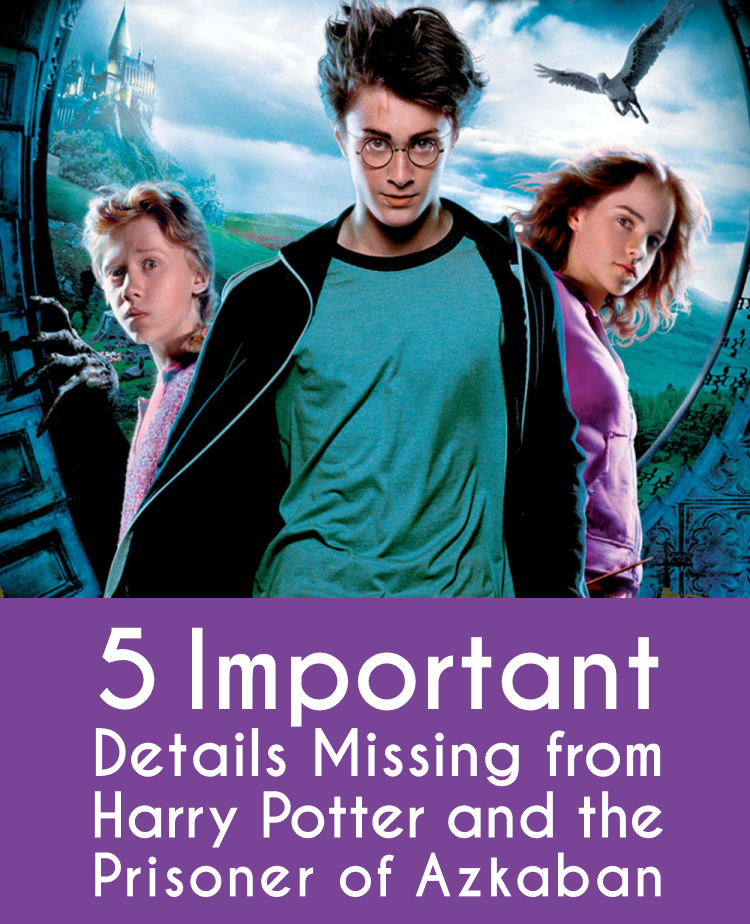 5 Important Details Missing from Harry Potter and the Prisoner of Azkaban Movie