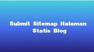 Cara Submit Sitemap Halaman Statis Blog (Page) Agar Terindeks Google