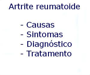 Artrite reumatoide causas sintomas diagnóstico tratamento prevenção riscos complicações
