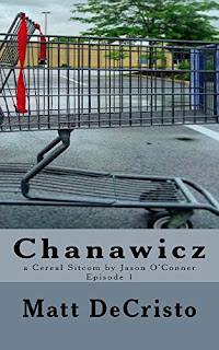 Chanawicz (A Cereal Sitcom by Jason O'Conner Book 1) by Matt DeCristo
