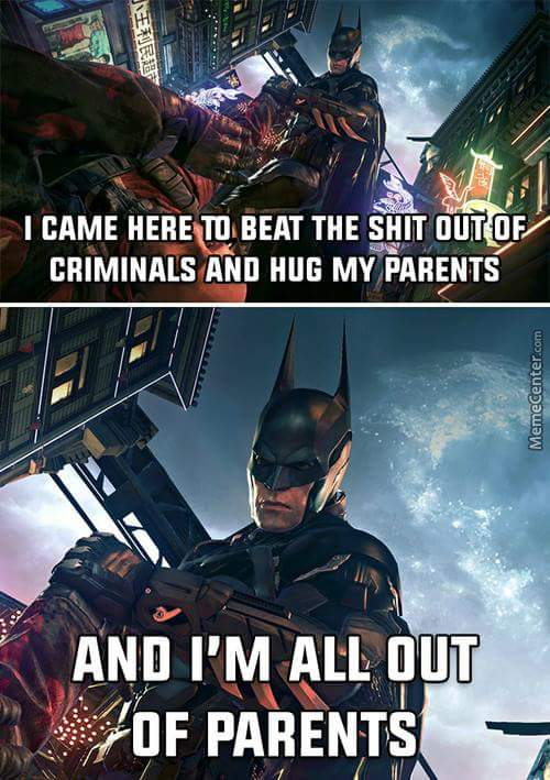 I am all out of parents Batman