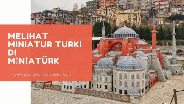 Melihat Miniatur Turki di MİNİATÜRK