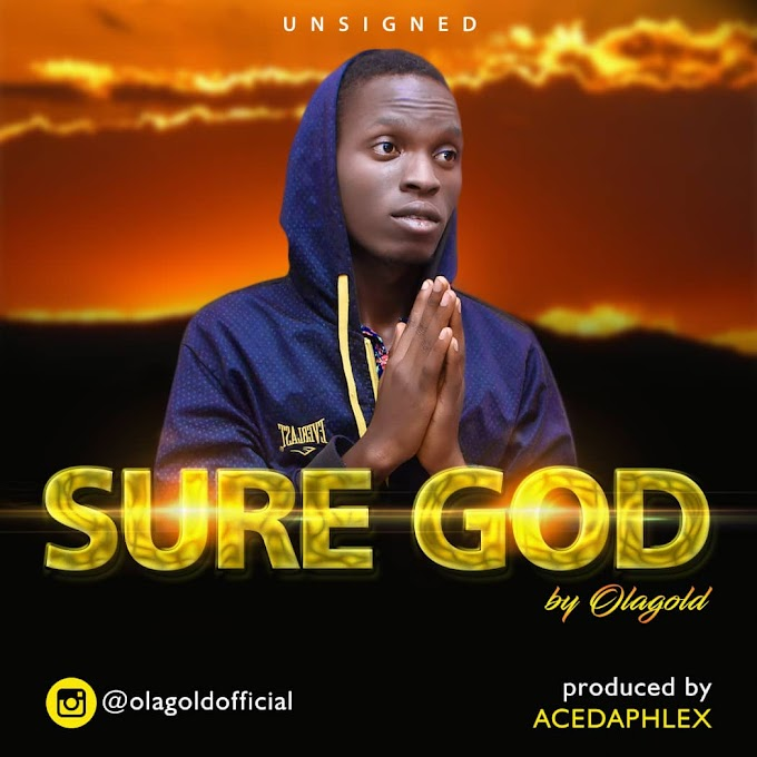 [MUSIC]Download music-Sure God by Olagold