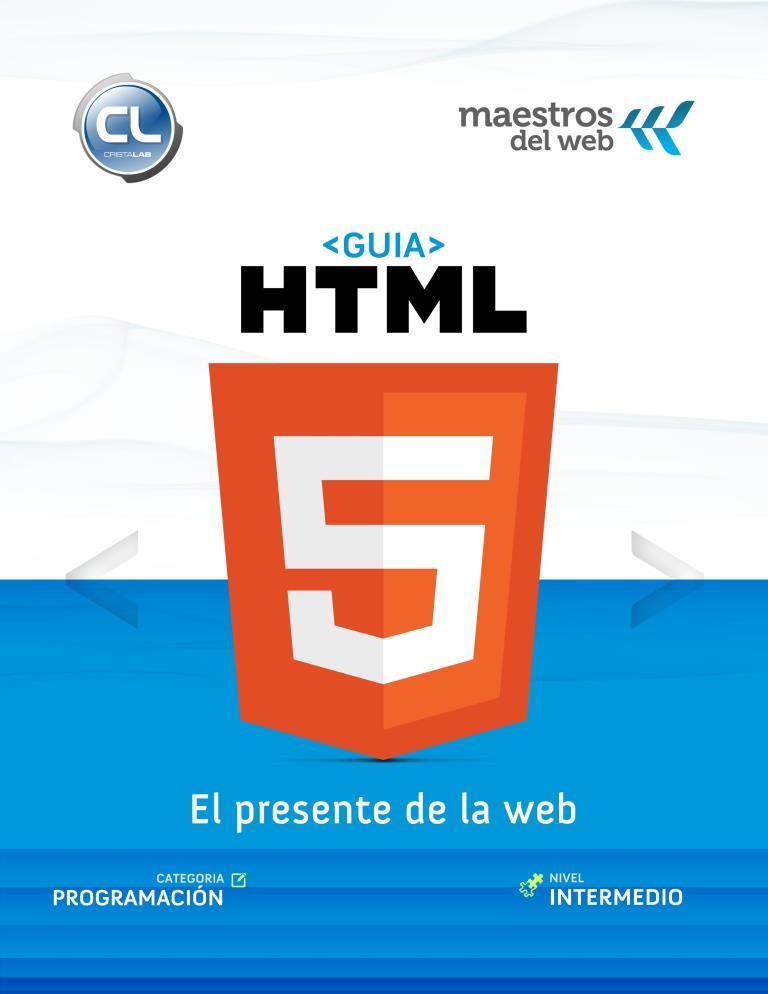 Guía HTML5: El presente de la web. HTML5, css3 y javascript
