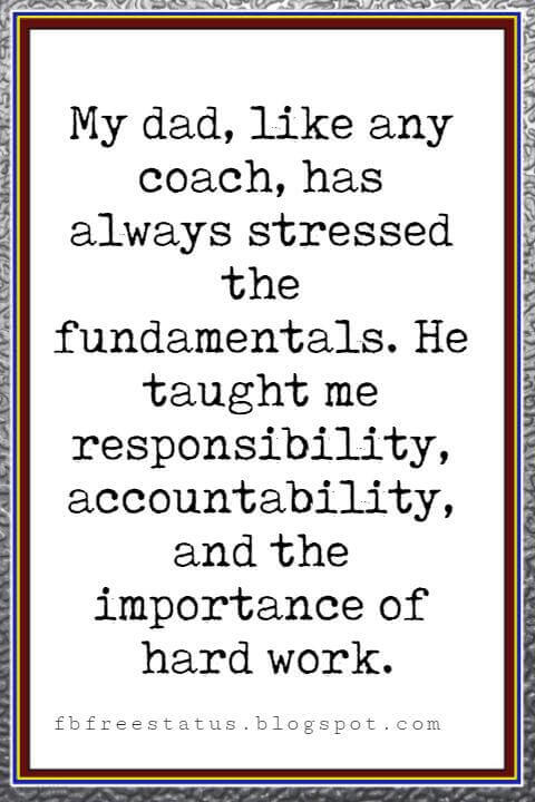 fathers day quotes sayings, My dad, like any coach, has always stressed the fundamentals. He taught me responsibility, accountability, and the importance of hard work. -Steve Young