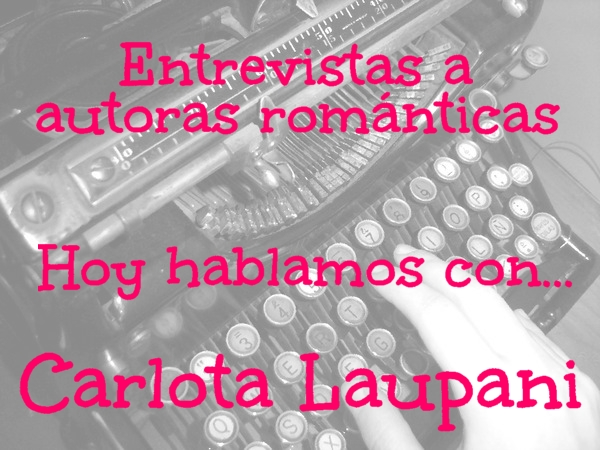 Entrevistas a autoras románticas. Hoy hablamos con... Carlota Laupani