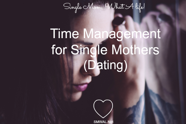 Dating, Single mom, tips, Time Management
