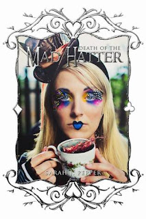 Death of the Mad Hatter Twisted Fairytale Confessions Volume One by Sarah J Pepper