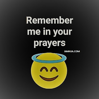 Remember me in your prayers