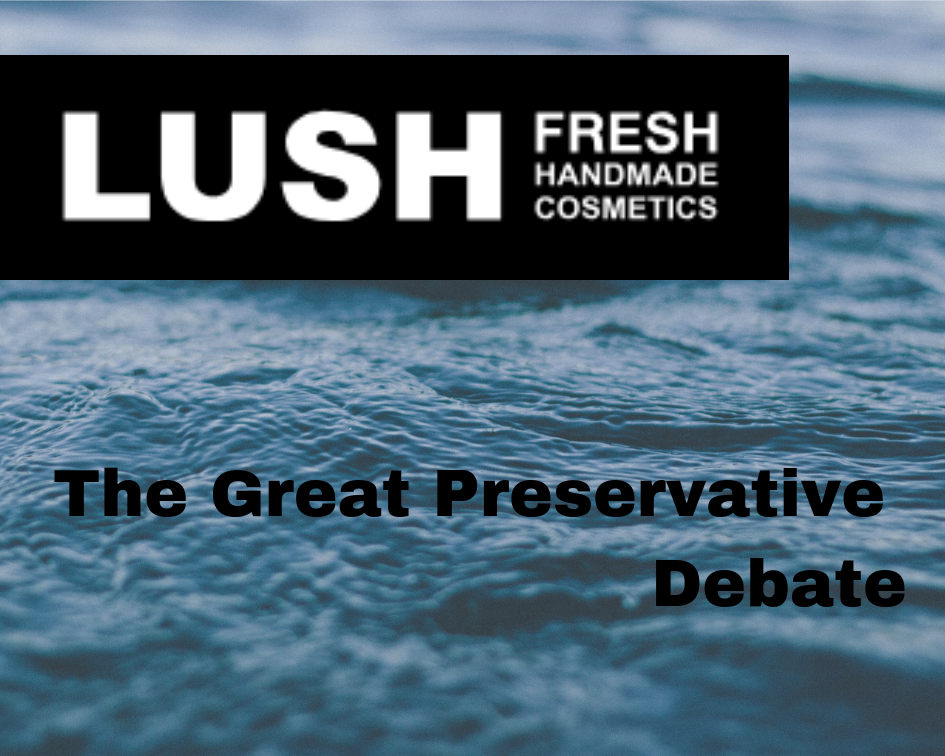 Lush The Great Preservative Debate