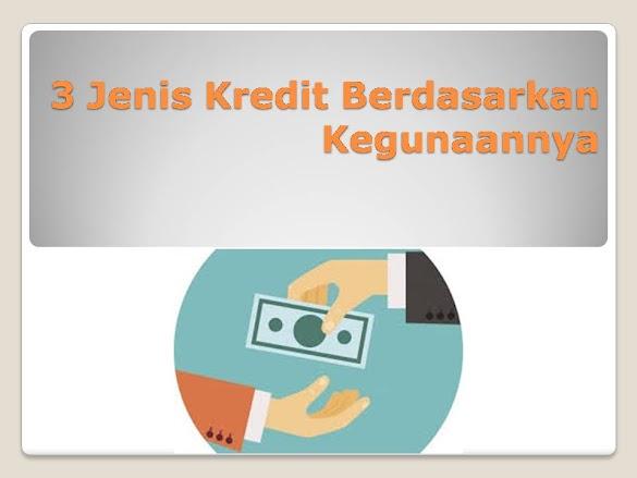 3 Jenis Kredit Berdasarkan Kegunaannya