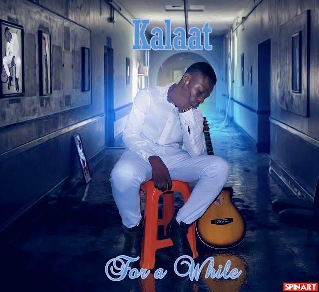 #VIDEO: FOR A WHILE- KALAAT | @iamkalaat