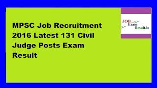 MPSC Job Recruitment 2016 Latest 131 Civil Judge Posts Exam Result