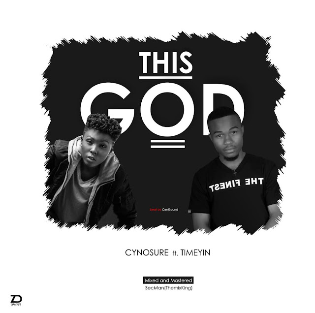 [Music] Cynosure Ft Timeyin – This GOD